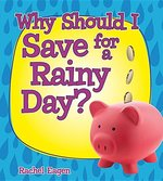 Book cover of WHY SHOULD I SAVE FOR A RAINY DAY