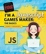 Book cover of I'M A JAVASCRIPT GAMES MAKER - BASICS