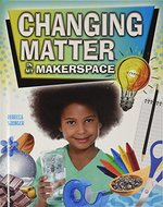 Book cover of CHANGING MATTER IN MY MAKERSPACE