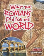 Book cover of WHAT THE ROMANS DID FOR THE WORLD
