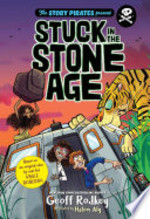 Book cover of STORY PIRATES 01 STUCK IN THE STONE AGE