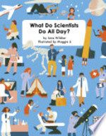 Book cover of WHAT DO SCIENTISTS DO ALL DAY