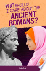 Book cover of WHY SHOULD I CARE ABOUT THE ANCIENT ROMA