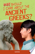 Book cover of WHY SHOULD I CARE ABOUT THE ANCIENT GREE