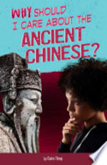 Book cover of WHY SHOULD I CARE ABOUT THE ANCIENT CHIN