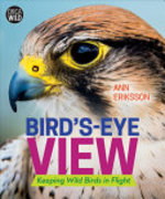 Book cover of BIRD'S-EYE VIEW - KEEPING WILD BIRDS IN