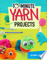 Book cover of 10 MINUTE YARN PROJECTS