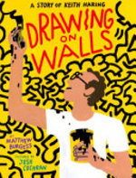 Book cover of DRAWING ON WALLS - A STORY OF KEITH HARING