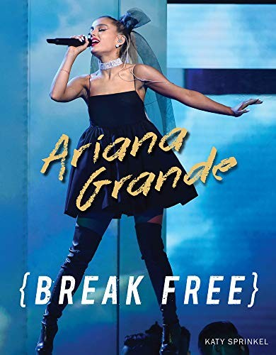 Book cover of ARIANA GRANDE BREAK FREE