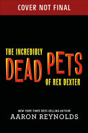 Book cover of INCREDIBLY DEAD PETS OF REX DEXTER