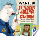 Book cover of WANTED CRIMINALS OF THE ANIMAL KINGDOM