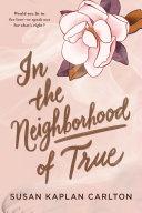 Book cover of IN THE NEIGHBORHOOD OF TRUE