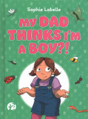 Book cover of MY DAD THINKS I'M A BOY