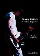 Book cover of BRYAN ADAMS A FRETTED BIO 1ST 6 ALBUMS