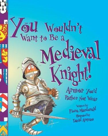Book cover of YOU WOULDN'T WANT TO BE A MEDIEVAL KNIGH
