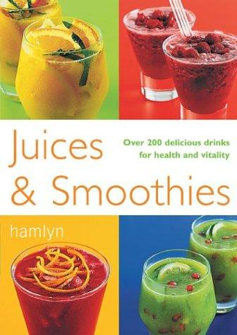 Book cover of JUICE & SMOOTHIES OVER 200 DELICIOUS DR