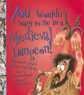 Book cover of YOU WOULDN'T WANT TO BE IN A MEDIEVAL DU