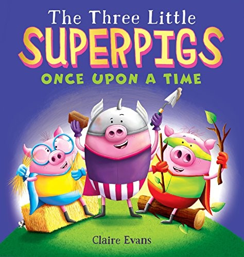 Book cover of 3 LITTLE SUPERPIGS ONCE UPON A TIME