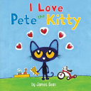 Book cover of PETE THE KITTY - I LOVE PETE THE KITTY