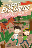 Book cover of SECRET EXPLORERS & THE JURASSIC RESCUE