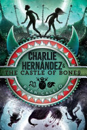 Book cover of CHARLIE HERN¡NDEZ & THE CASTLE OF BONES