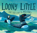 Book cover of LOONY LITTLE - THE ICE CAP IS MELTING