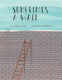 Book cover of SOMETIMES A WALL