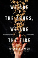 Book cover of WE ARE THE ASHES WE ARE THE FIRE