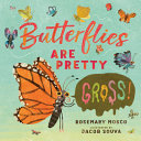 Book cover of BUTTERFLIES ARE PRETTY GROSS