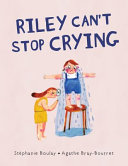 Book cover of RILEY CAN'T STOP CRYING