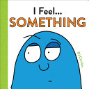 Book cover of I FEEL SOMETHING