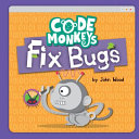 Book cover of CODE MONKEYS FIX BUGS