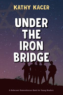 Book cover of UNDER THE IRON BRIDGE