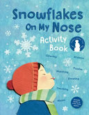 Book cover of SNOWFLAKES ON MY NOSE ACTIVITY BOOK